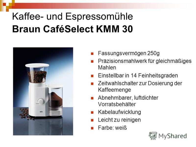 Kaffee- und Espressomühle Braun CaféSelect KMM 30 Fassungsvermögen 250g Präzisionsmahlwerk für gleichmäßiges Mahlen Einstellbar in 14 Feinheitsgraden Zeitwahlschalter zur Dosierung der Kaffeemenge Abnehmbarer, luftdichter Vorratsbehälter Kabelaufwick