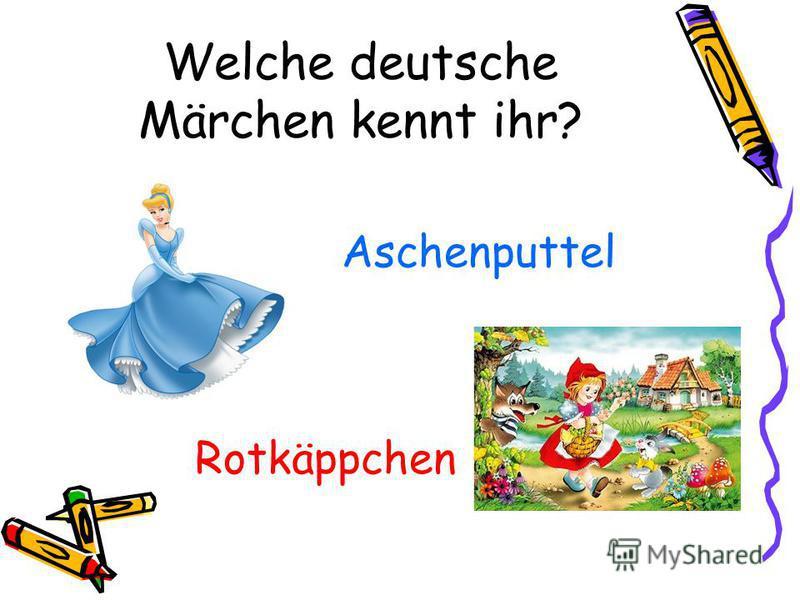 Welche deutsche Märchen kennt ihr? Rotkäppchen Aschenputtel