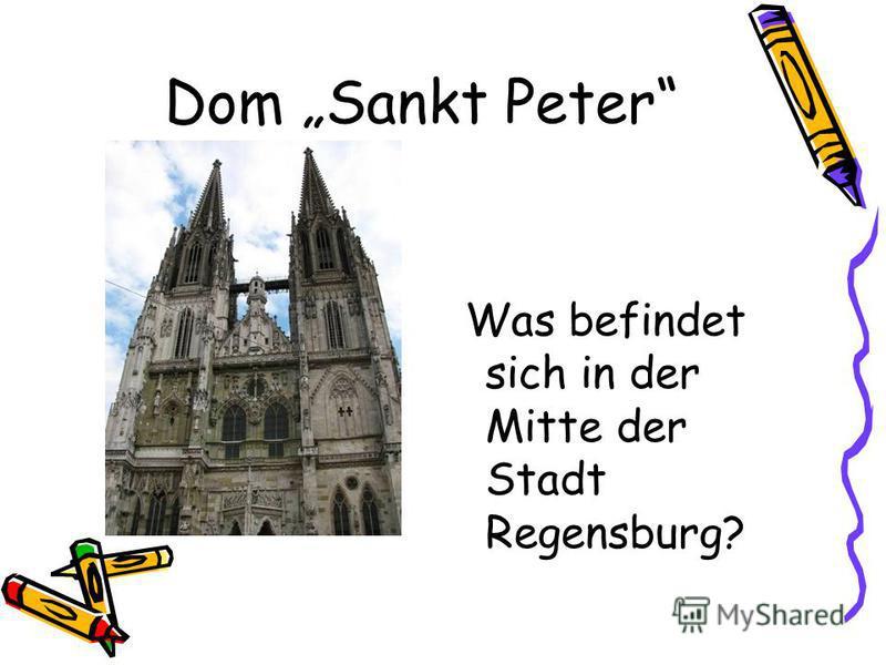 Dom Sankt Peter Was befindet sich in der Mitte der Stadt Regensburg?