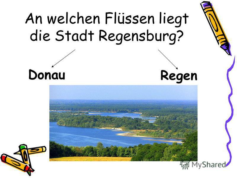An welchen Flüssen liegt die Stadt Regensburg? Donau Regen