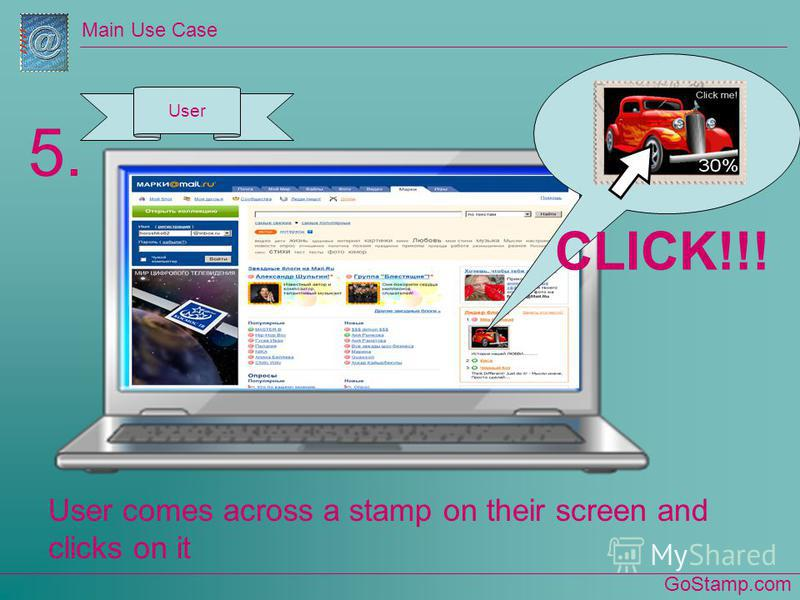 GoStamp.com Main Use Case User comes across a stamp on their screen and clicks on it 5.5. CLICK!!! User