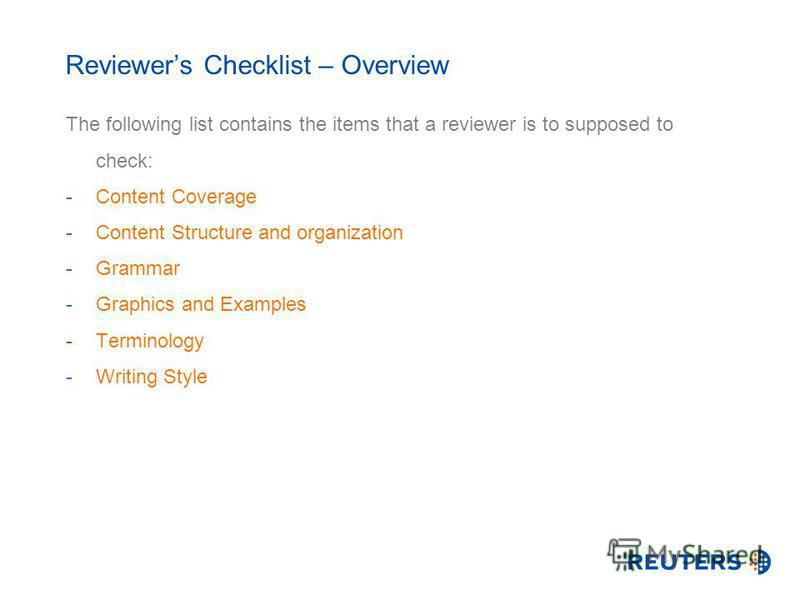 Reviewers Checklist – Overview The following list contains the items that a reviewer is to supposed to check: -Content Coverage -Content Structure and organization -Grammar -Graphics and Examples -Terminology -Writing Style