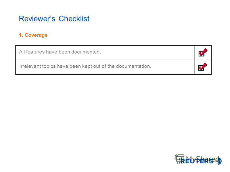 Reviewers Checklist 1. Coverage All features have been documented. Irrelevant topics have been kept out of the documentation.