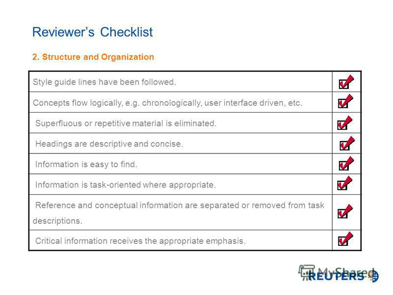 Reviewers Checklist 2. Structure and Organization Style guide lines have been followed. Concepts flow logically, e.g. chronologically, user interface driven, etc. Superfluous or repetitive material is eliminated. Headings are descriptive and concise.