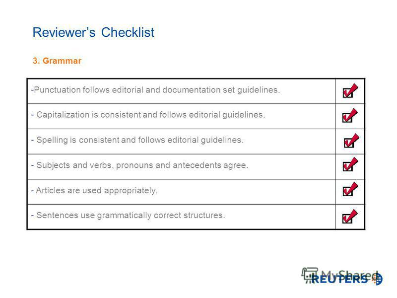 Reviewers Checklist 3. Grammar -Punctuation follows editorial and documentation set guidelines. - Capitalization is consistent and follows editorial guidelines. - Spelling is consistent and follows editorial guidelines. - Subjects and verbs, pronouns