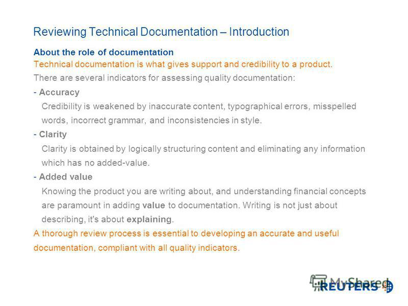 Reviewing Technical Documentation – Introduction About the role of documentation Technical documentation is what gives support and credibility to a product. There are several indicators for assessing quality documentation: - Accuracy Credibility is w
