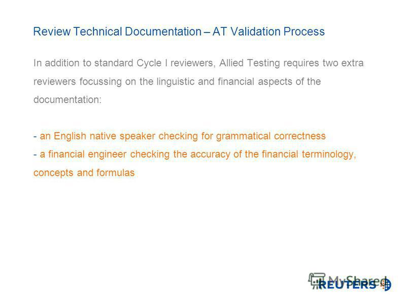 Review Technical Documentation – AT Validation Process In addition to standard Cycle I reviewers, Allied Testing requires two extra reviewers focussing on the linguistic and financial aspects of the documentation: - an English native speaker checking