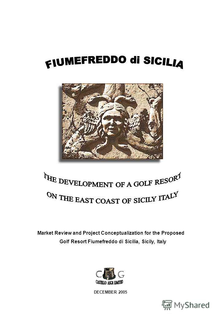 DECEMBER 2005 C G Market Review and Project Conceptualization for the Proposed Golf Resort Fiumefreddo di Sicilia, Sicily, Italy