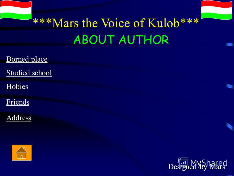 ***Mars the Voice of Kulob*** ABOUT AUTHOR Borned place Studied school Hobies Friends Address Designed by Mars
