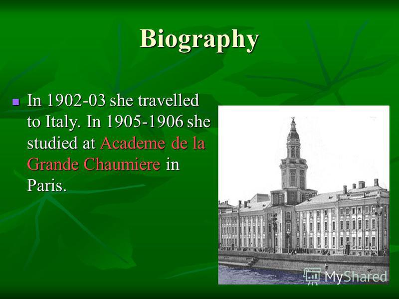 Biography In 1902-03 she travelled to Italy. In 1905-1906 she studied at Academe de la Grande Chaumiere in Paris.
