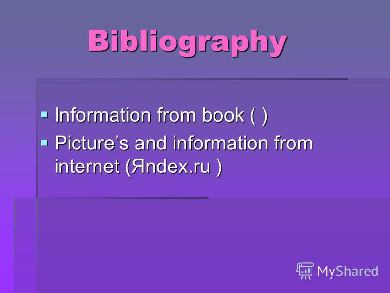 Bibliography Bibliography Information from book ( ) Pictures and information from internet (Яndex.ru )