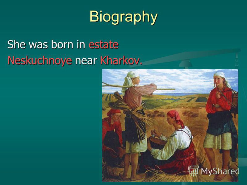 Biography She was born in estate Neskuchnoye near Kharkov.