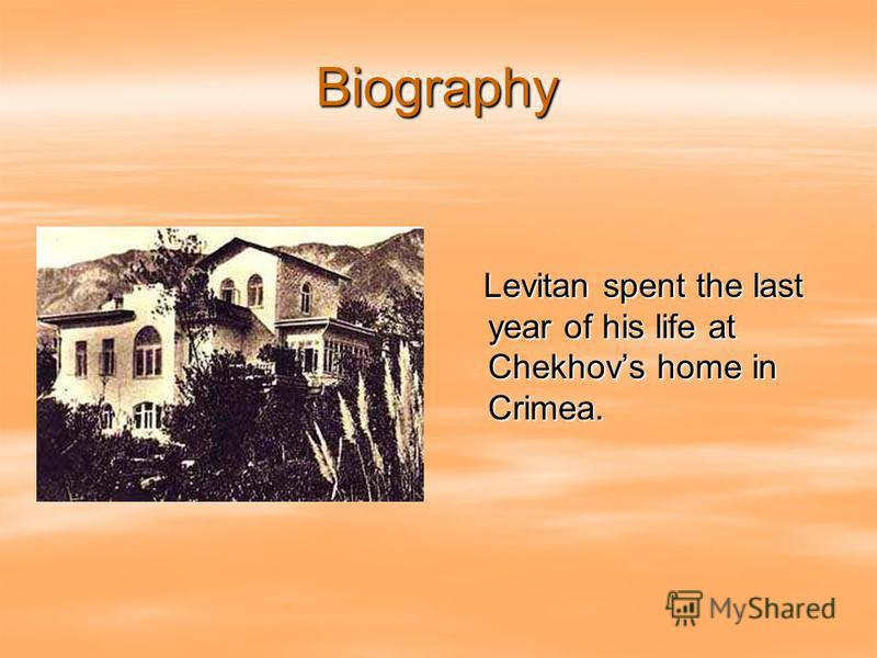 Biography Levitan spent the last year of his life at Chekhovs home in Crimea. Levitan spent the last year of his life at Chekhovs home in Crimea.