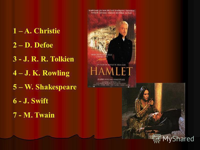 1 – A. Christie 2 – D. Defoe 3 - J. R. R. Tolkien 4 – J. K. Rowling 5 – W. Shakespeare 6 - J. Swift 7 - M. Twain