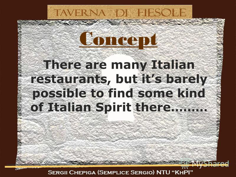 Concept There are many Italian restaurants, but its barely possible to find some kind of Italian Spirit there………