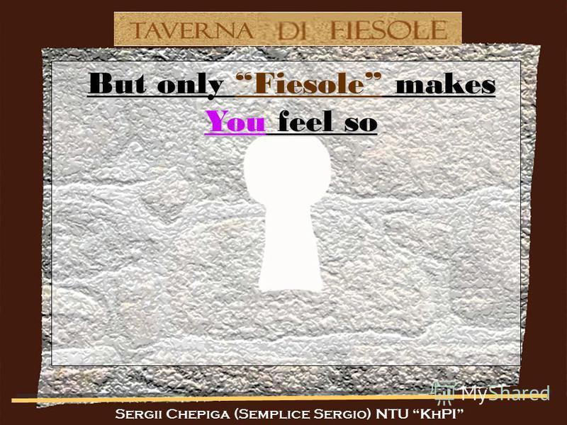 Sergii Chepiga (Semplice Sergio) NTU KhPI But only Fiesole makes You feel so