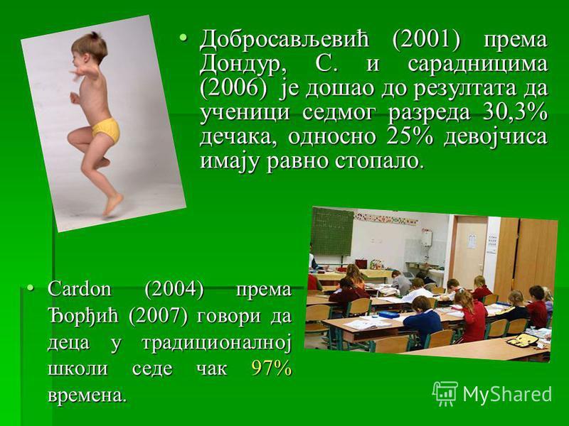 Добросављевић (2001) према Дондур, С. и сарадницима (2006) је дошао до резултата да ученици седмог разреда 30,3% дечака, односно 25% девојчиса имају равно стопало. Добросављевић (2001) према Дондур, С. и сарадницима (2006) је дошао до резултата да уч