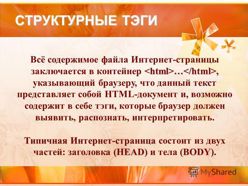 СТРУКТУРНЫЕ ТЭГИ …, Всё содержимое файла Интернет-страницы заключается в контейнер …, указывающий браузеру, что данный текст представляет собой HTML-документ и, возможно содержит в себе тэги, которые браузер должен выявить, распознать, интерпретирова