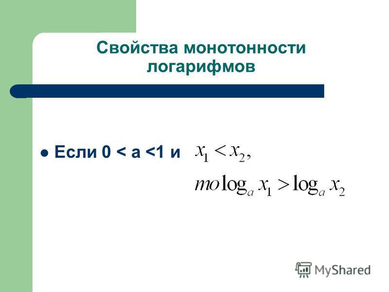 Свойства монотонности логарифмов Если 0 < а <1 и