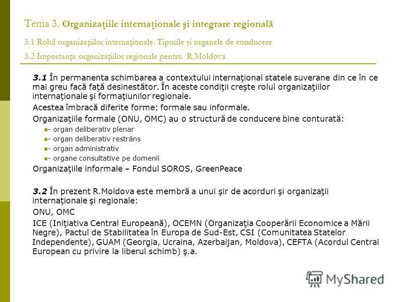 Tema 3. Organizaţiile internaţionale şi integrare regională 3.1 Rolul organizaţiilor internaţionale. Tipurile şi organele de conducere 3.2 Importanţa organizaţiilor regionale pentru R.Moldova 3.1 În permanenta schimbarea a contextului internaţional s