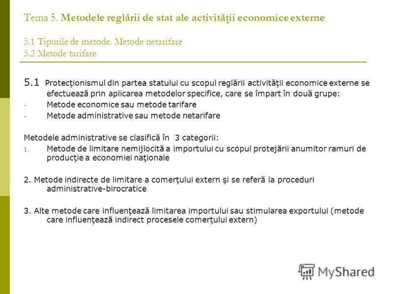 Tema 5. Metodele reglării de stat ale activităţii economice externe 5.1 Tipurile de metode. Metode netarifare 5.2 Metode tarifare 5.1 Protecţionismul din partea statului cu scopul reglării activităţii economice externe se efectuează prin aplicarea me