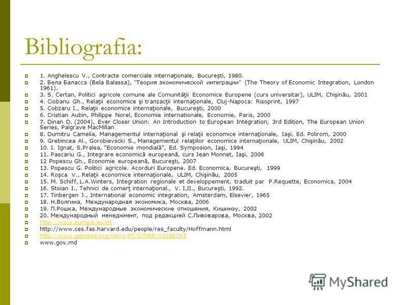 Bibliografia: 1. Anghelescu V., Contracte comerciale internaţionale, Bucureşti, 1980. 2. Бела Баласса (Bela Balassa),