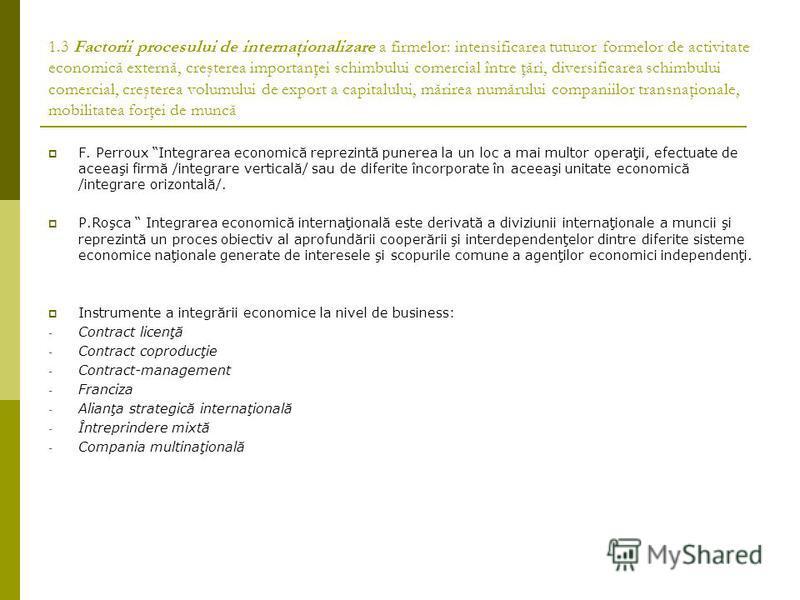 1.3 Factorii procesului de internaţionalizare a firmelor: intensificarea tuturor formelor de activitate economică externă, creşterea importanţei schimbului comercial între ţări, diversificarea schimbului comercial, creşterea volumului de export a cap