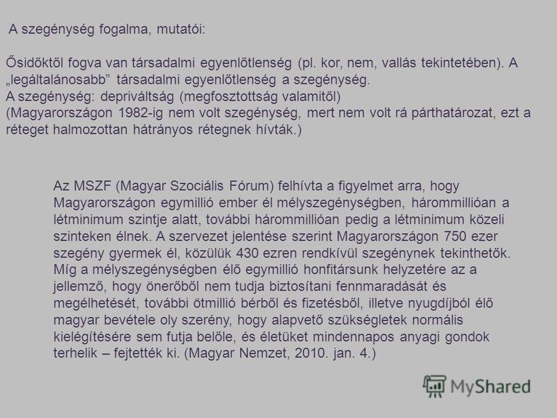 Az MSZF (Magyar Szociális Fórum) felhívta a figyelmet arra, hogy Magyarországon egymillió ember él mélyszegénységben, hárommillióan a létminimum szintje alatt, további hárommillióan pedig a létminimum közeli szinteken élnek. A szervezet jelentése sze