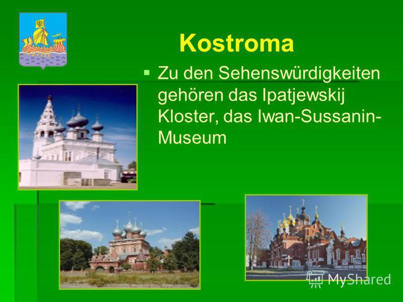 Kostroma Kostroma liegt an der Wolga. Kostroma wurde 12. Jarhundert gegründet. Das Wappen ist das Schiff.
