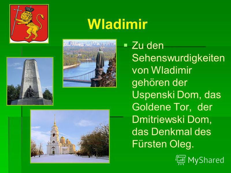 Wladimir Wladimir wurde im 10. (990) Jahrhundert gegründet. Wladimir liegt am Fluß Kljasma.
