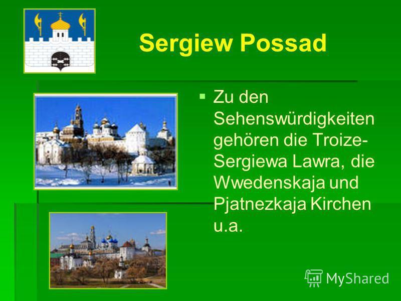 Sergijew Possad liegt an der Konschura. Er wurde im 14. (1337) Jarhundert gegründet. Das Wappen ist der Palast.