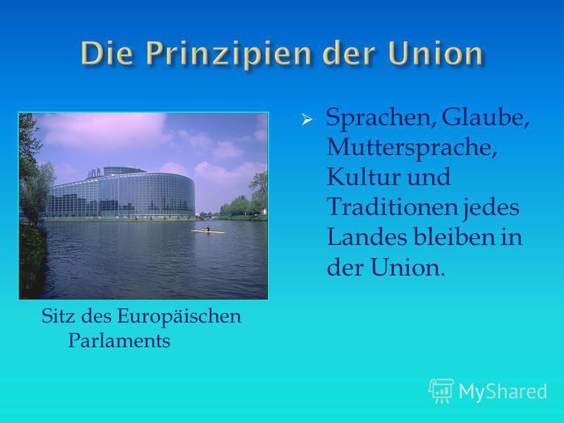 Sprachen, Glaube, Muttersprache, Kultur und Traditionen jedes Landes bleiben in der Union. Sitz des Europäischen Parlaments