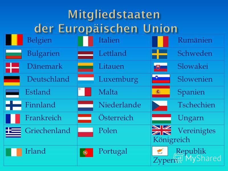 Belgien Italien Rumänien Bulgarien Lettland Schweden Dänemark Litauen Slowakei Deutschland Luxemburg Slowenien Estland Malta Spanien Finnland Niederlande Tschechien Frankreich Österreich Ungarn Griechenland Polen Vereinigtes Königreich Irland Portuga