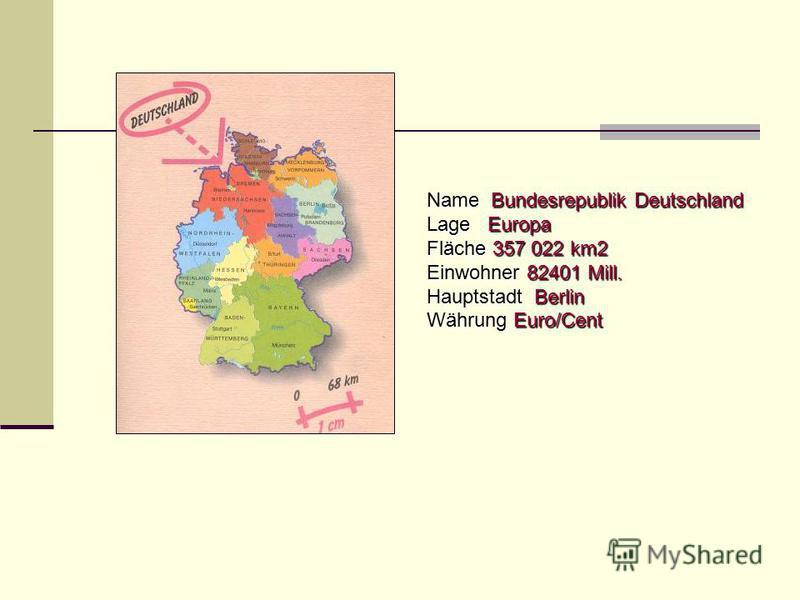 Name Bundesrepublik Deutschland Lage Europa Fläche 357 022 km2 Einwohner 82401 Mill. Hauptstadt Berlin Währung Euro/Cent