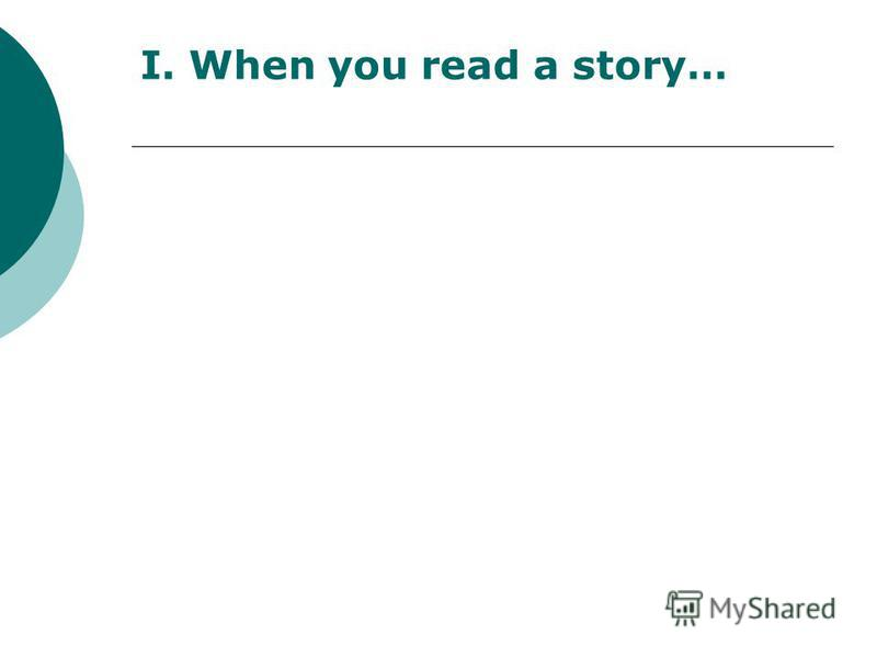 I. When you read a story…