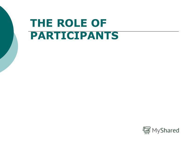 THE ROLE OF PARTICIPANTS