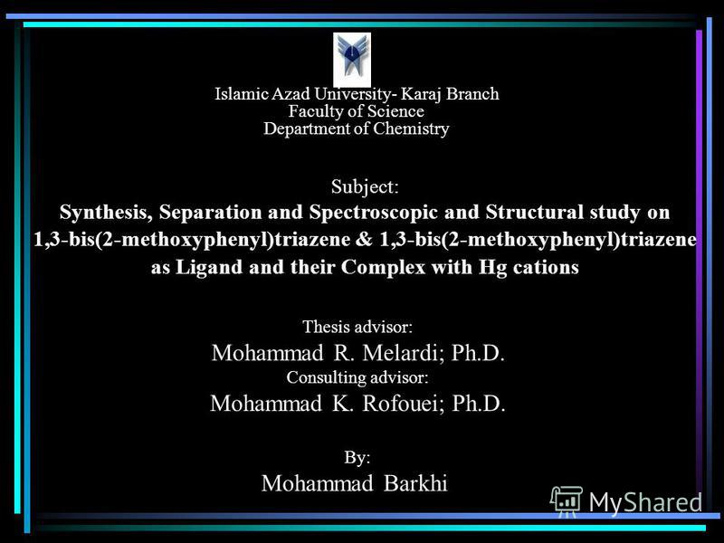 Islamic Azad University- Karaj Branch Faculty of Science Department of Chemistry Subject: Synthesis, Separation and Spectroscopic and Structural study on 1,3-bis(2-methoxyphenyl)triazene & 1,3-bis(2-methoxyphenyl)triazene as Ligand and their Complex