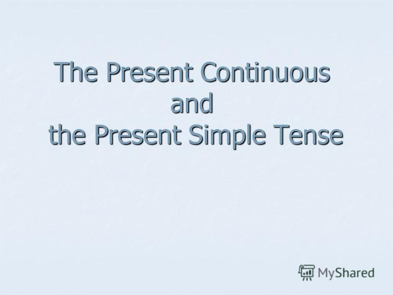 The Present Continuous and the Present Simple Tense