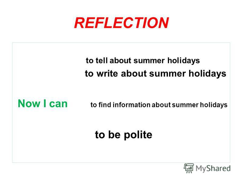 REFLECTION to tell about summer holidays to write about summer holidays Now I can to find information about summer holidays to be polite