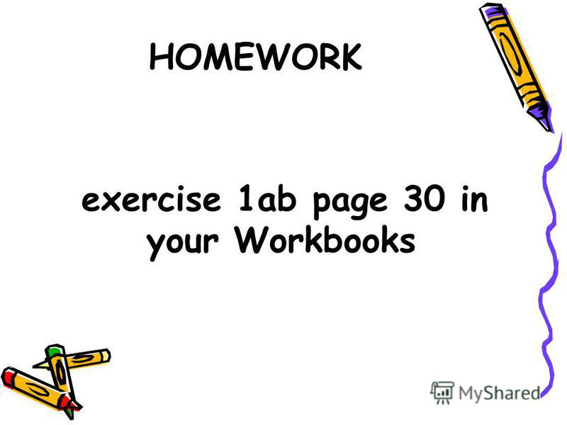 HOMEWORK exercise 1ab page 30 in your Workbooks