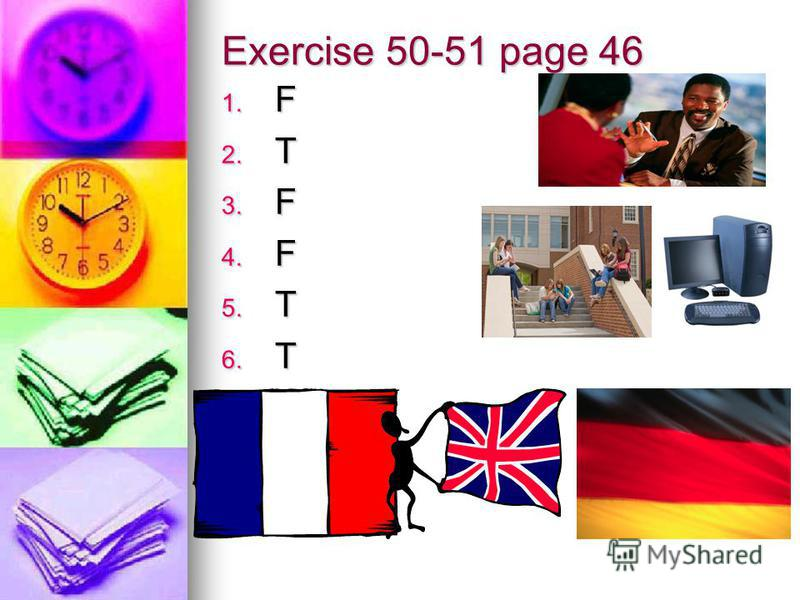Exercise 50-51 page 46 1. F 2. T 3. F 4. F 5. T 6. T