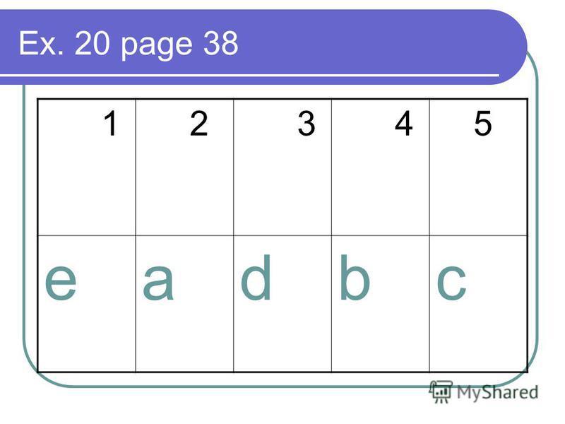 Ex. 20 page 38 1 2 3 4 5 eadbc