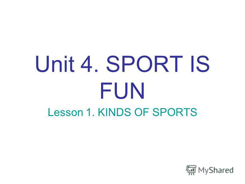 Unit 4. SPORT IS FUN Lesson 1. KINDS OF SPORTS