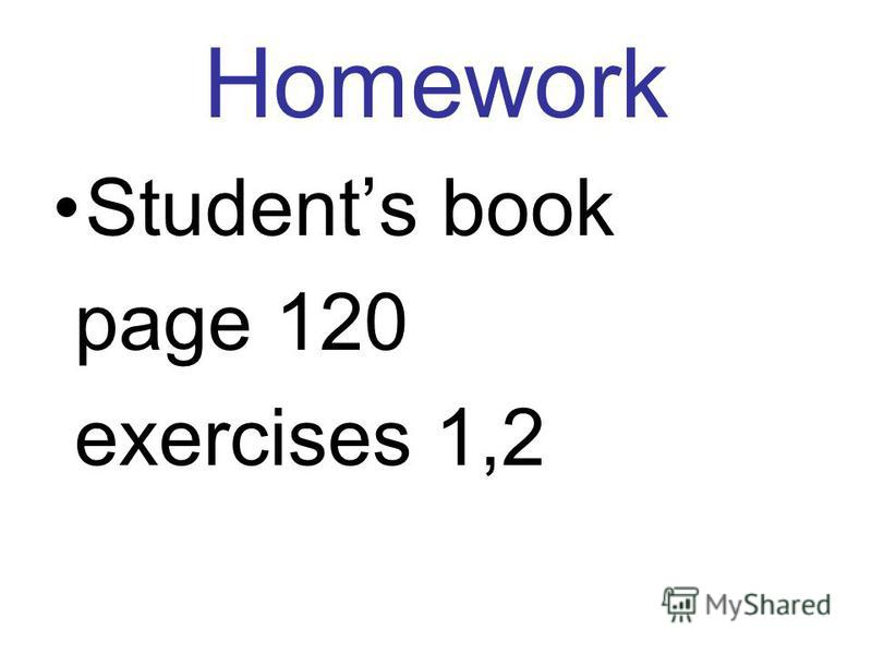 Homework Students book page 120 exercises 1,2
