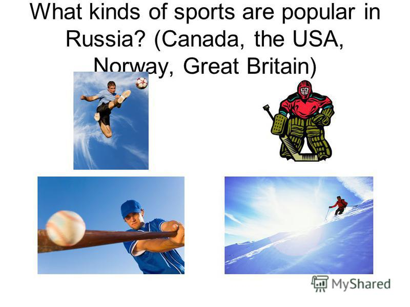 What kinds of sports are popular in Russia? (Canada, the USA, Norway, Great Britain)