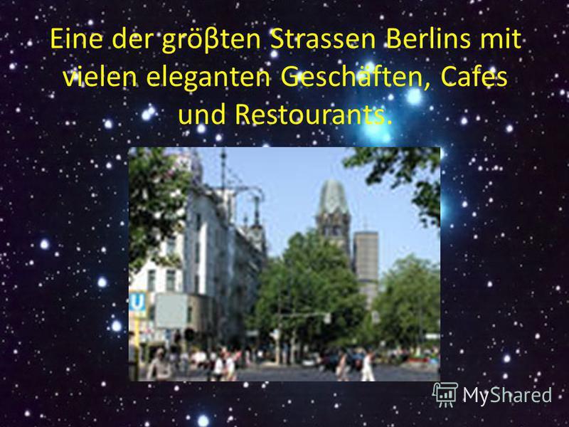 Eine der gröβten Strassen Berlins mit vielen eleganten Geschäften, Cafes und Restourants.