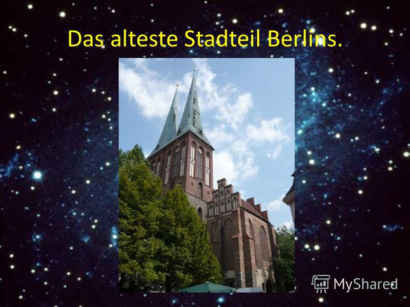 Das alteste Stadteil Berlins.