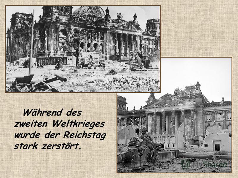 Während des zweiten Weltkrieges wurde der Reichstag stark zerstört.