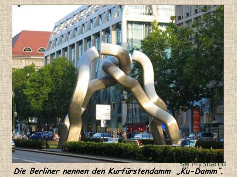 Die Berliner nennen den Kurfürstendamm Ku-Damm.
