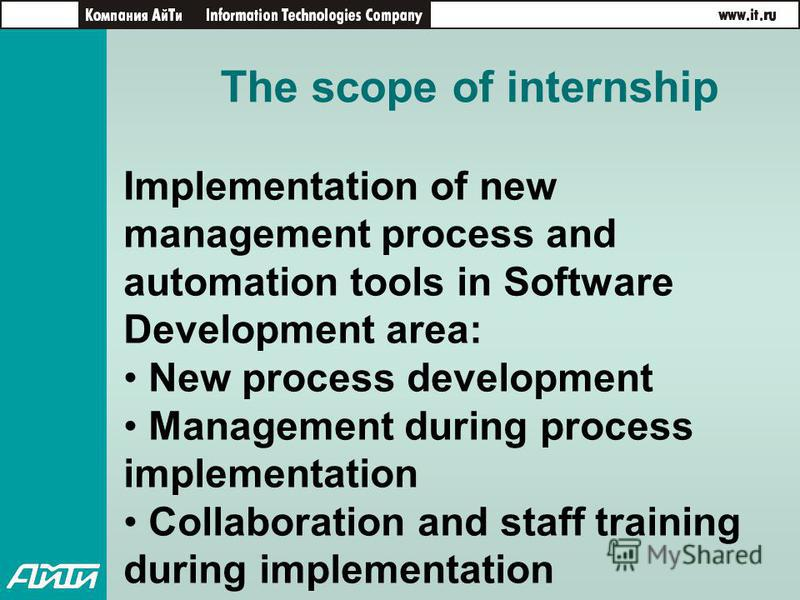 The scope of internship Implementation of new management process and automation tools in Software Development area: New process development Management during process implementation Collaboration and staff training during implementation